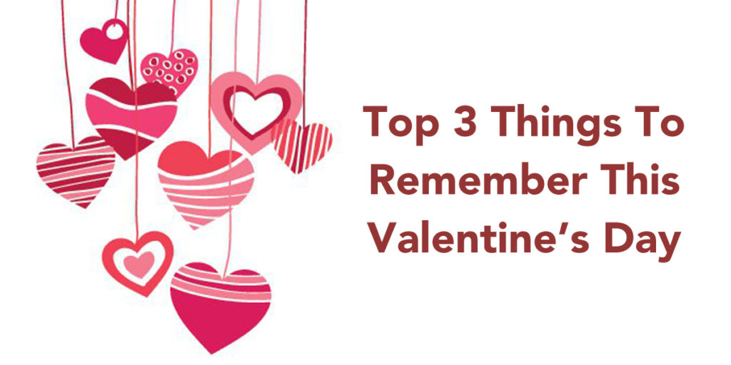 our top 3 things to remember this valentine 39 s day lively